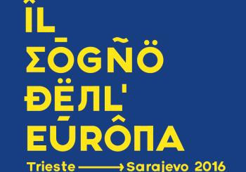 Il Sogno dell'Europa (Trieste-Sarajevo)